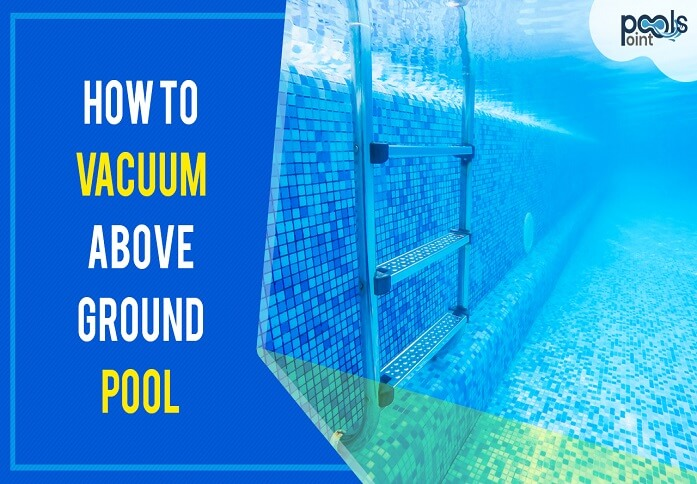 how-to-vacuum-above-ground-pool